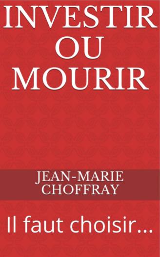 Nouvelle publication de Jean-Marie Choffray : investir ou mourir